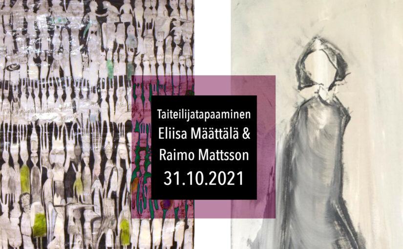 Eliisa Määttälän ja Raimo Mattssonin taiteilijatapaaminen 31.10.2021